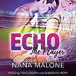 Echo: The Player, Book 3 | Nana Malone