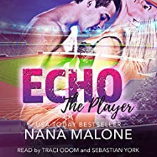 Echo: The Player, Book 3 Audiobook by Nana Malone Narrated by Traci Odom, Sebastian York