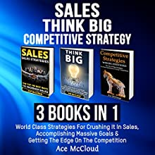 Sales: Think Big: Competitive Strategy: 3 Books in 1: World Class Strategies for Crushing It in Sales, Accomplishing Massive Goals & Getting the Edge on the Competition Audiobook by Ace McCloud Narrated by Joshua Mackey