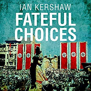Fateful Choices: Ten Decisions that Changed the World, 1940-1941 (       UNABRIDGED) by Ian Kershaw Narrated by Barnaby Edwards