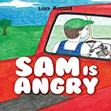Sam Is Angry (       UNABRIDGED) by Lisa Russell Narrated by Alphecca Perpetua
