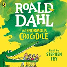 The Enormous Crocodile Audiobook by Roald Dahl Narrated by Stephen Fry
