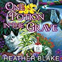 One Potion in the Grave: Magic Potion Mystery, Book 2 (       UNABRIDGED) by Heather Blake Narrated by Carla Mercer-Meyer
