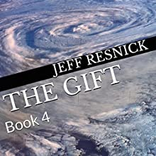 The Gift: Book 4 (       UNABRIDGED) by Jeff Resnick Narrated by Jeff Resnick