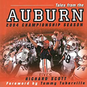 Tales from the Auburn 2004 Championship Season: An Inside Look at a Perfect Season | [Richard Scott]