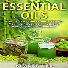 Essential Oils: How to Master the Essential Oils for Maximizing Yourself Physically, Mentally and Emotionally: Home Remedies, Book 1 (       UNABRIDGED) by Kimber Lee Narrated by Allison McKay