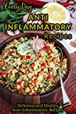 Anti-Inflammatory Recipes: Recipes to Improve Your Health Through Your Diet (Everyday Recipes)