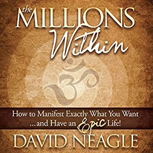 The Millions Within: How to Manifest Exactly What You Want and Have an EPIC Life! Audiobook