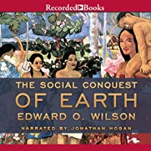 The Social Conquest of Earth (       UNABRIDGED) by Edward O. Wilson Narrated by Jonathan Hogan