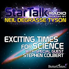 Star Talk Radio: Exciting Times for Science: With Special Guest Stephen Colbert Radio/TV Program Auteur(s) : Neil deGrasse Tyson Narrateur(s) : Neil deGrasse Tyson