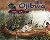 The Ojibwa: Wild Rice Gatherers (America's First Peoples)