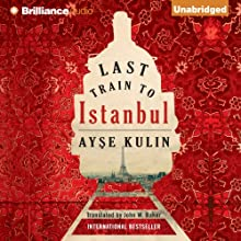 Last Train to Istanbul: A Novel (       UNABRIDGED) by Ayse Kulin Narrated by Sanjiv Jhaveri