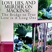Love, Lies, and Murder on Mackinac: The Bridge to True Love is a Long One (       UNABRIDGED) by Tammy Lynn Narrated by Lawrence Yaklin