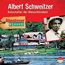 Albert Schweitzer - Botschafter der Menschlichkeit (Abenteuer & Wissen) Hörbuch von Ute Welteroth Gesprochen von: Hartmut Stanke