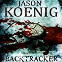 Backtracker (       UNABRIDGED) by Jason Koenig Narrated by Daniel Dorse
