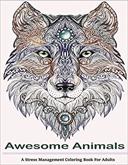 Amazon Com Awesome Animals Adult Coloring Books A Stress