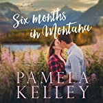 Six Months in Montana: Montana Sweet Western Romance Series, Book 1 | Pamela M. Kelley