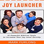 Joy Launcher: 10 Powerful Biblical Tools to Increase Your Joy Level Quickly | Mark Furlong