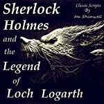 Sherlock Holmes and the Legend of Loch Logarth: The Holmes and Watson Series, Book 3 | Ian Shimwell