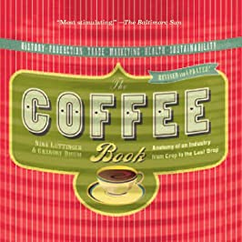 The Coffee Book: Anatomy of an Industry from Crop to the Last Drop, Revised and Updated Edition