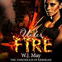 Under Fire: The Chronicles of Kerrigan, Book 5 Audiobook by W.J. May Narrated by Sarah Ann Masse