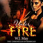 Under Fire: The Chronicles of Kerrigan, Book 5 | W.J. May