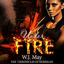 Under Fire: The Chronicles of Kerrigan, Book 5 (       UNABRIDGED) by W.J. May Narrated by Sarah Ann Masse