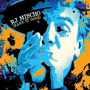 RJ Mischo - Make It Good