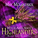 Much Ado About Highlanders Audiobook by May McGoldrick Narrated by Saskia Maarleveld