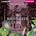 The Moonflower Vine: A Novel Audiobook by Jetta Carleton Narrated by Natalie Ross