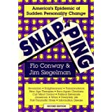 Snapping: America's Epidemic of Sudden Personality Change, 2nd Edition ~ Flo Conway