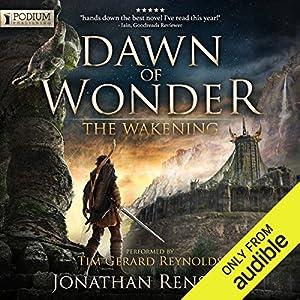 Dawn of Wonder: The Wakening, Book 1 Audiobook by Jonathan Renshaw Narrated by Tim Gerard Reynolds