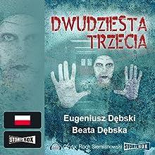 Dwudziesta trzecia Audiobook by Eugeniusz Debski, Beata Debska Narrated by Roch Siemianowski