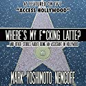 Where's My F-cking Latte? (and Other Stories About Being an Assistant in Hollywood) Audiobook by Mark Yoshimoto Nemcoff Narrated by Mark Yoshimoto Nemcoff