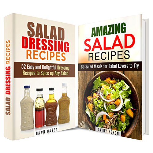 Amazing Salad Box Set: Delightful Salad and Salad Dressing Recipes to Spice up Your Day (Vegetarian & Weight Loss) by Kathy Heron, Dawn Casey