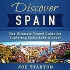 Discover Spain: The Ultimate Travel Guide for Exploring Spain Like A Local (Discover Travel Guides) Hörbuch von Joe Stanton Gesprochen von: Chris Abernathy