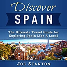Discover Spain: The Ultimate Travel Guide for Exploring Spain Like A Local (Discover Travel Guides) | Livre audio Auteur(s) : Joe Stanton Narrateur(s) : Chris Abernathy