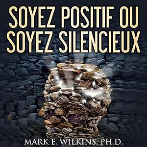 Soyez posoyez positif ou soyez silencieux | Livre audio