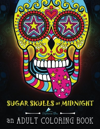 Sugar Skulls at Midnight Adult Coloring Book: A Unique Midnight Edition Black Background Paper Adult Coloring Book For Men Women & Teens With Day Of … Stress Relief & Art Color Therapy) (Volume 1)