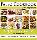 Paleo Cookbook:  Illustrated Paleo Cookbook for Beginners. Easy Breakfast, Lunch, Dinner, Sides and Dessert Recipe Book (Paleo Recipes: Paleo Recipes for ... Lunch, Dinner & Desserts Recipe Book)