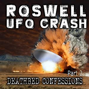 Roswell UFO Crash: Deathbed Confessions, Part 2 | [Don Schmitt]