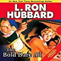 The Bold Dare All: Stories from the Golden Age Audiobook by L. Ron Hubbard Narrated by R. F. Daley, Joey Naber, Josh R. Thompson, Jim Meskimen, Phil Proctor, Christina Huntington