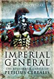 img - for IMPERIAL GENERAL: The Remarkable Career of Petellius Cerialis book / textbook / text book