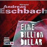 """Eine Billion Dollar: H�rspiel des SWR.von """"Andreas Eschbach"""""""
