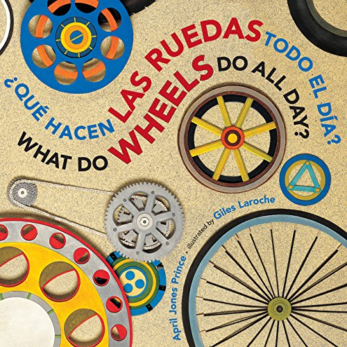 ¿Que hacen las ruedas todo el dia?/What Do Wheels Do All Day? bilingual board book (Spanish and English Edition) [Prince, April Jones] (Tapa Dura)