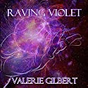 Raving Violet Audiobook by Valerie Gilbert Narrated by Valerie Gilbert