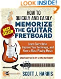 Guitar: How to Quickly and Easily Memorize the Guitar Fretboard: Learn Every Note, Improve Your Technique, and Have a Blast Playing Music - Easily Adapted ... Straightforward Guitar Lessons Book 1)