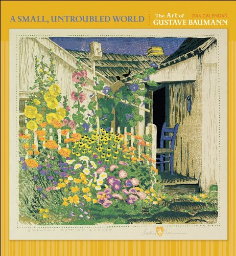 Small Untroubled World : Gustave Baumann  2014 Wall Calendar