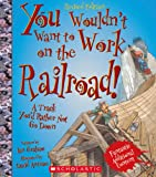 You Wouldn't Want to Work on the Railroad! (Revised Edition): A Track You'd Rather Not Go Down