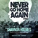 Never Go Home Again Audiobook by Shannon Holmes Narrated by Nicole Small